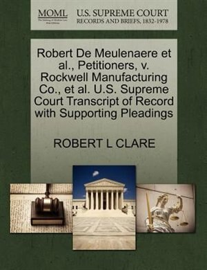 Robert De Meulenaere Et Al., Petitioners, V. Rockwell Manufacturing Co., Et Al. U.s. Supreme Court Transcript Of Record With Supporting Pleadings by Robert L Clare
