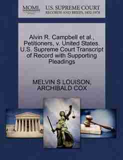 Alvin R. Campbell Et Al., Petitioners, V. United States. U.s. Supreme Court Transcript Of Record With Supporting Pleadings by Melvin S Louison