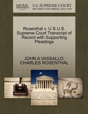 Rosenthal V. U S U.s. Supreme Court Transcript Of Record With Supporting Pleadings de John A Vassallo