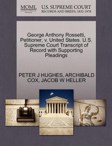 George Anthony Rossetti, Petitioner, V. United States. U.s. Supreme Court Transcript Of Record With Supporting Pleadings by Peter J Hughes