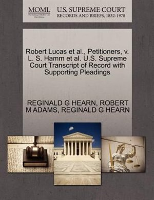 Robert Lucas Et Al., Petitioners, V. L. S. Hamm Et Al. U.s. Supreme Court Transcript Of Record With Supporting Pleadings by Reginald G Hearn