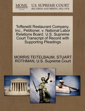 Toffenetti Restaurant Company, Inc., Petitioner, V. National Labor Relations Board. U.s. Supreme Court Transcript Of Record With Supporting Pleadings by Morris Teitelbaum