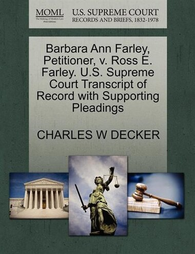 Barbara Ann Farley, Petitioner, V. Ross E. Farley. U.s. Supreme Court Transcript Of Record With Supporting Pleadings by Charles W Decker