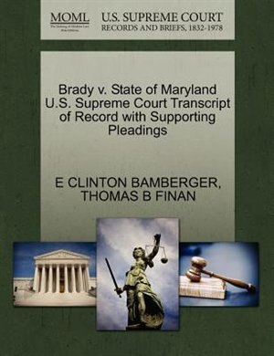Brady V. State Of Maryland U.s. Supreme Court Transcript Of Record With Supporting Pleadings by E CLINTON BAMBERGER