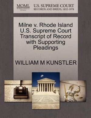 Milne V. Rhode Island U.s. Supreme Court Transcript Of Record With Supporting Pleadings by William M Kunstler