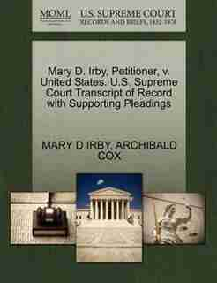 Mary D. Irby, Petitioner, V. United States. U.s. Supreme Court Transcript Of Record With Supporting Pleadings by Mary D Irby