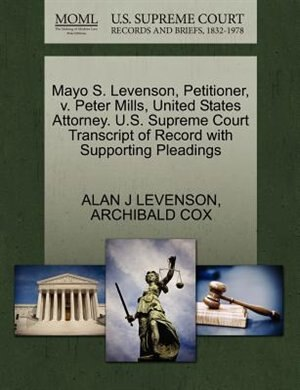 Mayo S. Levenson, Petitioner, V. Peter Mills, United States Attorney. U.s. Supreme Court Transcript Of Record With Supporting Pleadings by ALAN J LEVENSON