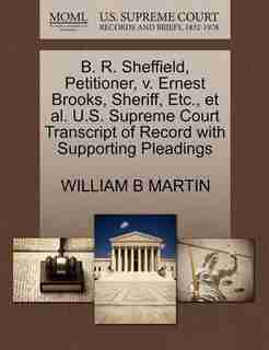 B. R. Sheffield, Petitioner, V. Ernest Brooks, Sheriff, Etc., Et Al. U.s. Supreme Court Transcript Of Record With Supporting Pleadings by William B Martin