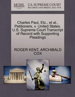 Charles Paul, Etc., Et Al., Petitioners, V. United States. U.s. Supreme Court Transcript Of Record With Supporting Pleadings by Roger Kent