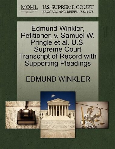 Edmund Winkler, Petitioner, V. Samuel W. Pringle Et Al. U.s. Supreme Court Transcript Of Record With Supporting Pleadings by Edmund Winkler