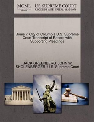 Bouie V. City Of Columbia U.s. Supreme Court Transcript Of Record With Supporting Pleadings by Jack Greenberg