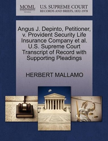 Angus J. Depinto, Petitioner, V. Provident Security Life Insurance Company Et Al. U.s. Supreme Court Transcript Of Record With Supporting Pleadings by Herbert Mallamo