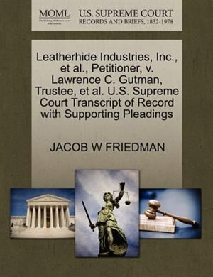 Leatherhide Industries, Inc., Et Al., Petitioner, V. Lawrence C. Gutman, Trustee, Et Al. U.s. Supreme Court Transcript Of Record With Supporting Pleadings by Jacob W Friedman