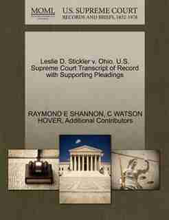 Leslie D. Stickler V. Ohio. U.s. Supreme Court Transcript Of Record With Supporting Pleadings by Raymond E Shannon