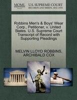 Robbins Men's & Boys' Wear Corp., Petitioner, V. United States. U.s. Supreme Court Transcript Of…