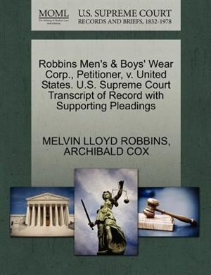 Robbins Men's & Boys' Wear Corp., Petitioner, V. United States. U.s. Supreme Court Transcript Of Record With Supporting Pleadings by Melvin Lloyd Robbins