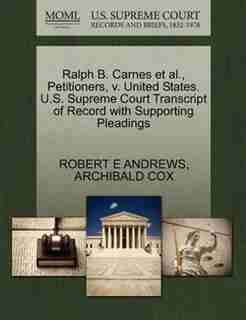 Ralph B. Carnes Et Al., Petitioners, V. United States. U.s. Supreme Court Transcript Of Record With Supporting Pleadings by Robert E Andrews