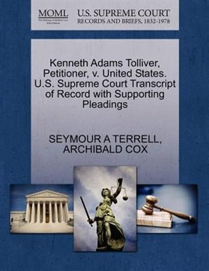 Kenneth Adams Tolliver, Petitioner, V. United States. U.s. Supreme Court Transcript Of Record With Supporting Pleadings by Seymour A Terrell