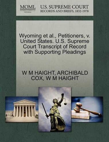 Wyoming Et Al., Petitioners, V. United States. U.s. Supreme Court Transcript Of Record With Supporting Pleadings by W M Haight