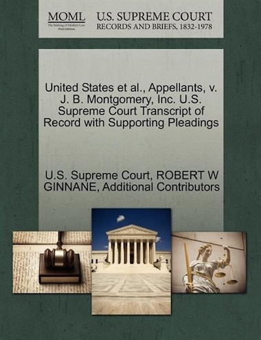 United States Et Al., Appellants, V. J. B. Montgomery, Inc. U.s. Supreme Court Transcript Of Record With Supporting Pleadings by U.s. Supreme Court
