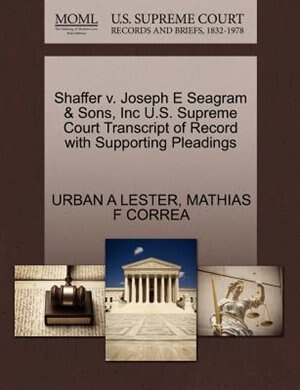 Shaffer V. Joseph E Seagram & Sons, Inc U.s. Supreme Court Transcript Of Record With Supporting Pleadings by Urban A Lester