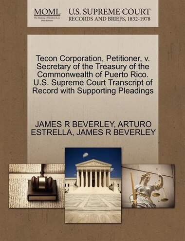 Tecon Corporation, Petitioner, v. Secretary of the Treasury of the Commonwealth of Puerto Rico. U.S. Supreme Court Transcript of Record with Supporting Pleadings by James R Beverley