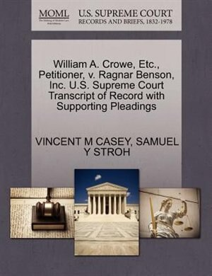 William A. Crowe, Etc., Petitioner, V. Ragnar Benson, Inc. U.s. Supreme Court Transcript Of Record With Supporting Pleadings de Vincent M Casey