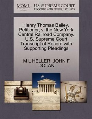 Henry Thomas Bailey, Petitioner, V. The New York Central Railroad Company. U.s. Supreme Court Transcript Of Record With Supporting Pleadings by M L Heller