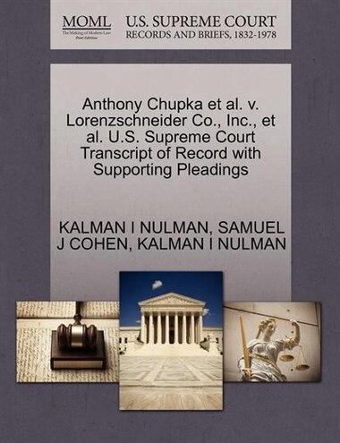 Anthony Chupka Et Al. V. Lorenzschneider Co., Inc., Et Al. U.s. Supreme Court Transcript Of Record With Supporting Pleadings by Kalman I Nulman
