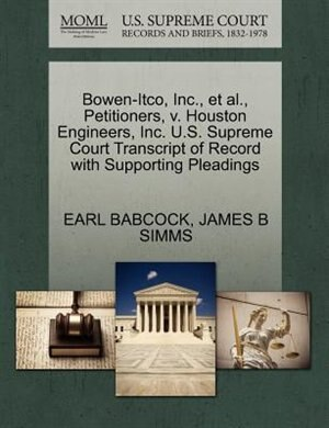 Bowen-itco, Inc., Et Al., Petitioners, V. Houston Engineers, Inc. U.s. Supreme Court Transcript Of Record With Supporting Pleadings de Earl Babcock