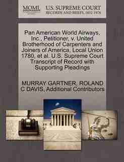 Pan American World Airways, Inc., Petitioner, V. United Brotherhood Of Carpenters And Joiners Of America, Local Union 1780, Et Al. U.s. Supreme Court Transcript Of Record With Supporting Pleadings by Murray Gartner