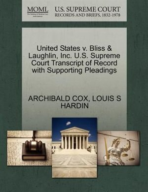 United States V. Bliss & Laughlin, Inc. U.s. Supreme Court Transcript Of Record With Supporting Pleadings by Archibald Cox
