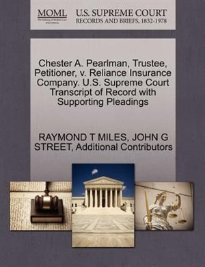 Chester A. Pearlman, Trustee, Petitioner, V. Reliance Insurance Company. U.s. Supreme Court Transcript Of Record With Supporting Pleadings by Raymond T Miles