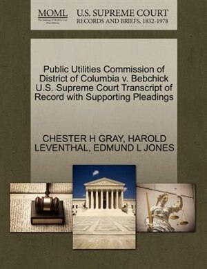 Public Utilities Commission Of District Of Columbia V. Bebchick U.s. Supreme Court Transcript Of Record With Supporting Pleadings by Chester H Gray