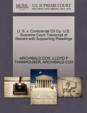 U. S. V. Continental Oil Co. U.s. Supreme Court Transcript Of Record With Supporting Pleadings by Archibald Cox