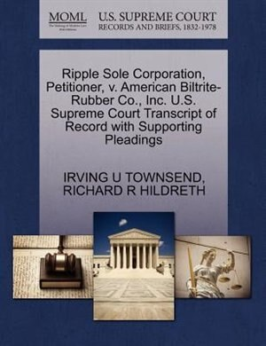 Ripple Sole Corporation, Petitioner, V. American Biltrite-rubber Co., Inc. U.s. Supreme Court Transcript Of Record With Supporting Pleadings by Irving U Townsend