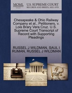Chesapeake & Ohio Railway Company Et Al., Petitioners, V. Lois Brary Vera Cruz. U.s. Supreme Court Transcript Of Record With Supporting Pleadings by Russel J Wildman