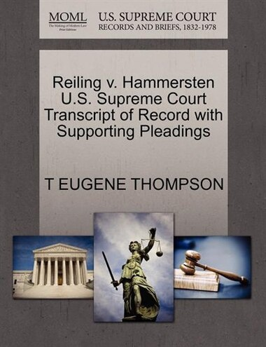 Reiling V. Hammersten U.s. Supreme Court Transcript Of Record With Supporting Pleadings by T Eugene Thompson