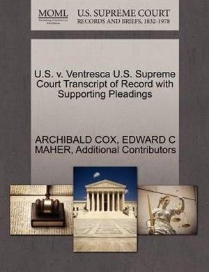 U.s. V. Ventresca U.s. Supreme Court Transcript Of Record With Supporting Pleadings by Archibald Cox