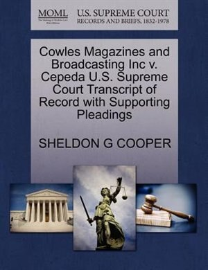 Cowles Magazines And Broadcasting Inc V. Cepeda U.s. Supreme Court Transcript Of Record With Supporting Pleadings by Sheldon G Cooper