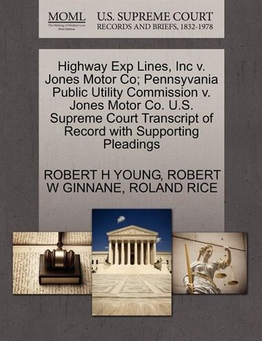 Highway Exp Lines, Inc V. Jones Motor Co; Pennsyvania Public Utility Commission V. Jones Motor Co. U.s. Supreme Court Transcript Of Record With Supporting Pleadings by Robert H Young