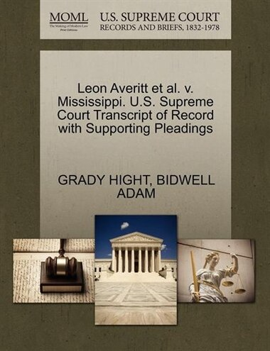 Leon Averitt Et Al. V. Mississippi. U.s. Supreme Court Transcript Of Record With Supporting Pleadings by Grady Hight