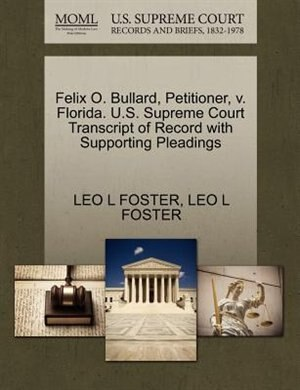 Felix O. Bullard, Petitioner, V. Florida. U.s. Supreme Court Transcript Of Record With Supporting Pleadings by Leo L Foster
