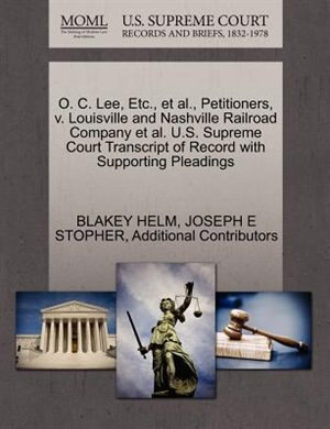 O. C. Lee, Etc., Et Al., Petitioners, V. Louisville And Nashville Railroad Company Et Al. U.s. Supreme Court Transcript Of Record With Supporting Pleadings by Blakey Helm