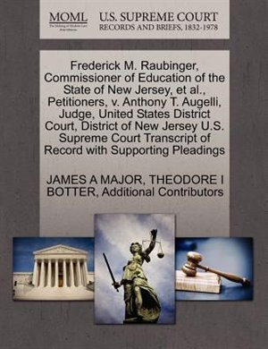 Frederick M. Raubinger, Commissioner Of Education Of The State Of New Jersey, Et Al., Petitioners, V. Anthony T. Augelli, Judge, United States District Court, District Of New Jersey U.s. Supreme Court Transcript Of Record With Supporting Pleadings by James A Major