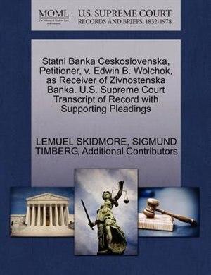 Statni Banka Ceskoslovenska, Petitioner, V. Edwin B. Wolchok, As Receiver Of Zivnostenska Banka. U.s. Supreme Court Transcript Of Record With Supporting Pleadings by Lemuel Skidmore
