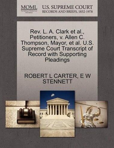 Rev. L. A. Clark Et Al., Petitioners, V. Allen C. Thompson, Mayor, Et Al. U.s. Supreme Court Transcript Of Record With Supporting Pleadings by Robert L Carter