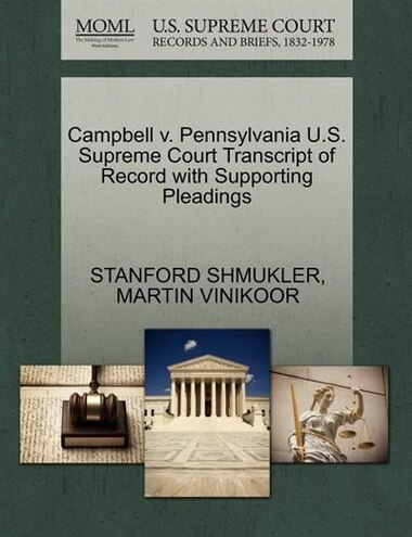Campbell V. Pennsylvania U.s. Supreme Court Transcript Of Record With Supporting Pleadings by Stanford Shmukler