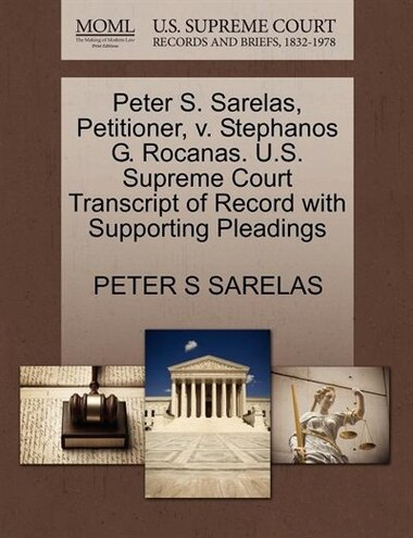 Peter S. Sarelas, Petitioner, V. Stephanos G. Rocanas. U.s. Supreme Court Transcript Of Record With Supporting Pleadings by Peter S Sarelas