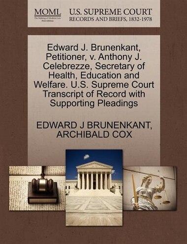 Edward J. Brunenkant, Petitioner, V. Anthony J. Celebrezze, Secretary Of Health, Education And Welfare. U.s. Supreme Court Transcript Of Record With Supporting Pleadings by Edward J Brunenkant
